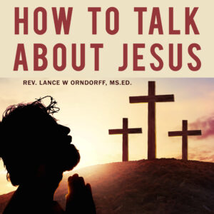 How to Talk About Jesus in a Language an Atheist can Understand